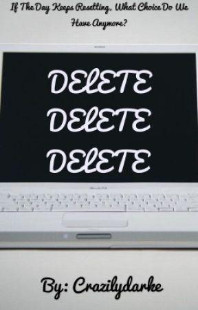 Delete, Delete, Delete by Crazilydarke