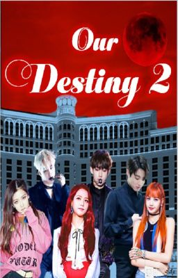 Đọc truyện Our Destiny 2: Blue Moon Hotel (Blackpink x BTS)