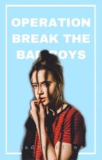 Operation Break the Bad Boy's ✔️ | Jenzie by flawlessfanfiction