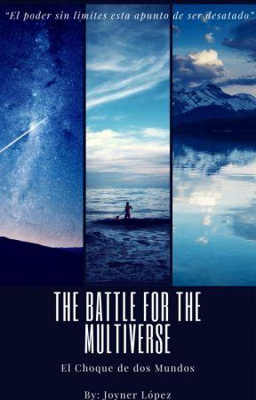The Battle for de Multiverse: El choque de dos Mundos by JoynerLopez