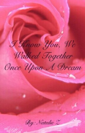 I Know You, We Walked Together Once Upon A Dream by Magnetic_Tiger