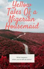 Yellow Tales of a Nigerian Housemaid (completed) by WeirderMum