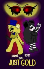 Some Bots Are Just Gold  by -BadPrincessRuto-