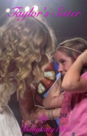 Taylor S Sister Taylor Swift S Adopted Sister Wattpad
