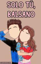 Solo tú, Balsano ✔ by ssmilingirl