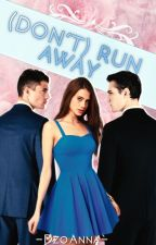 (Don't) Run Away by -DzoAnna-