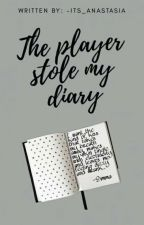 The player stole my diary [On hold] by -Its_anastasia