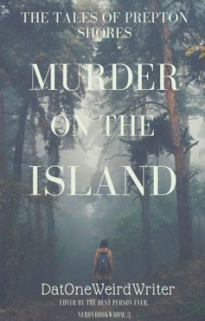Murder On The Island | Book 1  by DatOneWeirdWriter