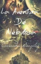 La Aventura  De Nebulosa. by CassyWord