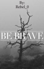 Be brave [SOSPESO] by Rebel_0