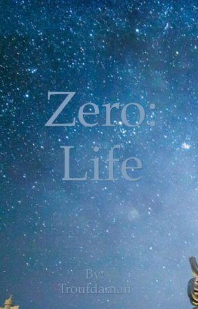 Zero: Life by Troutdaman