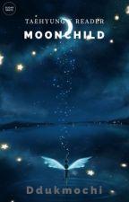 Moonchild // Kim Taehyung x Reader by ddukmochi