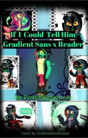 If I Could Tell Him (Gradient Sans X Reader) by FrenchBaguette101