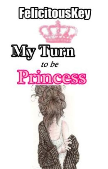 My Turn to be Princess [CURRENTLY REVISING]