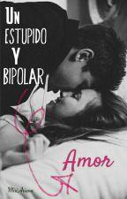 Un estupido y bipolar Amor by MiriAriana