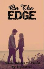 On The Edge | Shawn Mendes Fanfic | PT by bigocalves