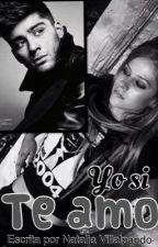 Yo si te amo (Zayn Malik y tu) by Natt1DLove
