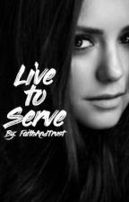 Live To Serve [Stiles Stilinski-Book 1] by FaithAndTrust