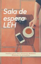 Sala de Espera LEH by MadameWeasley