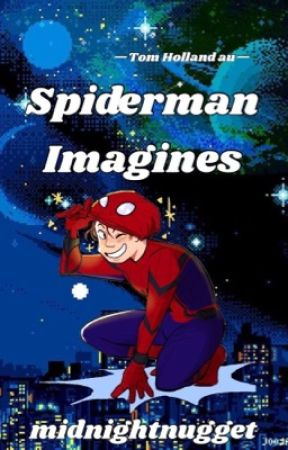 Tom Holland!Spiderman Imagines // spiderman/peter parker x reader by midnightnugget