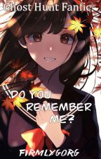 Do you remember me:A Ghost Hunt Fanfic by FirmlyGorg