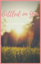 SETTLED ON YOU by Carnatiion