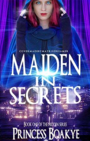Hidden : A Maiden In Secrets.#ProjectBadassGirls by PrincessBoakye2