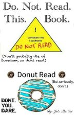 Do. Not. Read. This. Book. by firestar624