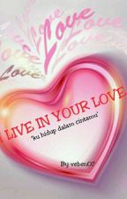 I live in your love  by venialviany07