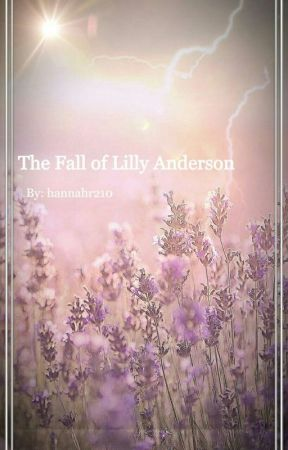 The Fall of Lilly Anderson by hannahr210