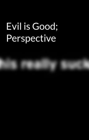 Evil is Good; Perspective by judejune