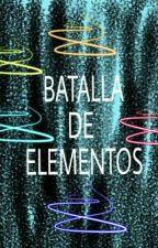 BATALLA DE ELEMENTOS 1  by Renavarrete232
