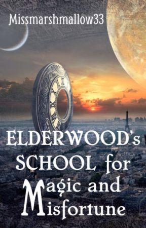 Elderwood's school for magic and misfortune by Missmarshmallow33