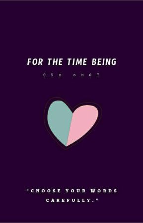 For The Time Being ✔  by MyAllTimeRomance