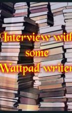 Interview with some Wattpad Writers by MysticAJ