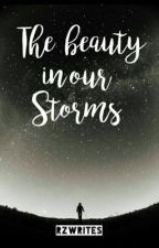 The Beauty In Our Storms by rzwrites