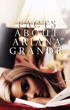 Facts About Ariana Grande (On Editing) by lovelyclarnic