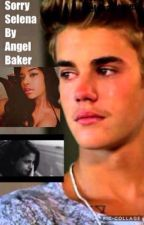 Sorry Selena💔(Justin Bieber and Selena Gomez)#WATTYS2017 by only_angelb