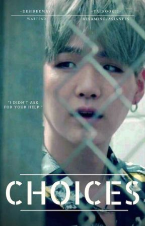 CHOICES (Suga/OC Fanfic) by -desireemay-