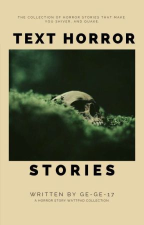 Text Horror Stories {✔} by Ge-Ge-17