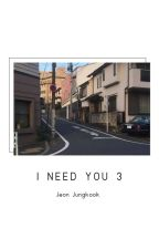 Jungkook - I NEED YOU !_3_ [✔] by Klaudynka_JK_love