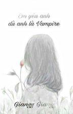 ( Bảo - Yết ) Em yêu anh dù anh có là vampire đi nữa ! by Aqua2k5