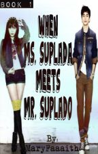 [BOOK 1] When Ms.Suplada meets Mr.Suplado [COMPLETED] by MaryFaaaith