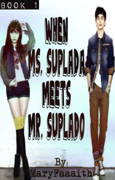[BOOK 1] When Ms.Suplada meets Mr.Suplado [COMPLETED]