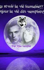 Au revoir la vie humaine !!bonjour la vie des vampires!!(TOME2) by Rita-vampire