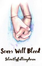 Scars will bleed by Silentlyfallingdown