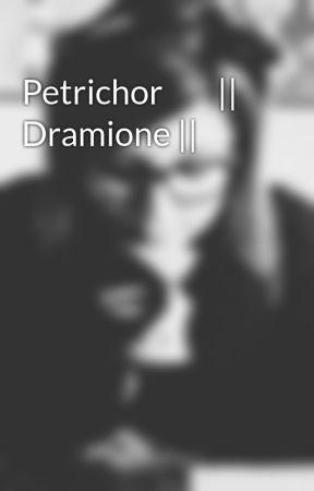 Petrichor        || Dramione || by Narcissa994