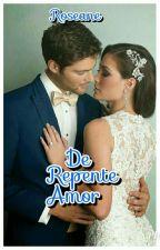 De repente Amor  by roseaneaparecida1800