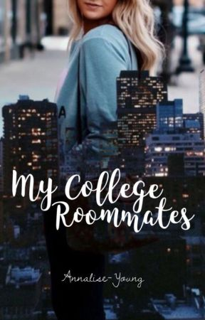 My College Roommates by Annalise-Young