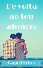 De volta ao teu abraço: by RaquelBrites